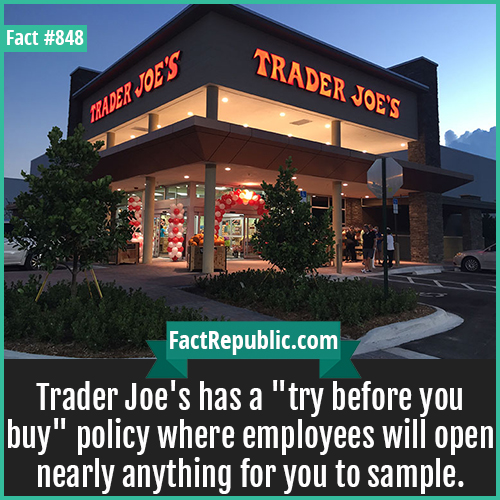 848. Trader Joe-Trader Joe's has a 'try before you buy' policy where employees will open nearly anything for you to sample.