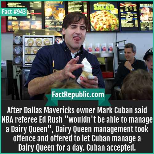 943. Ed Rush Dairy Queen-After Dallas Mavericks owner Mark Cuban said NBA referee Ed Rush