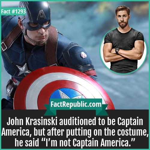 "1293. John Krasinski Captain America-John Krasinski auditioned to be Captain America, but after putting on the costume, he said ""I'm not Captain America."""