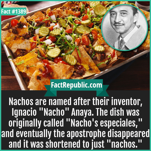 1389. Nachos-Nachos are named after their inventor, Ignacio