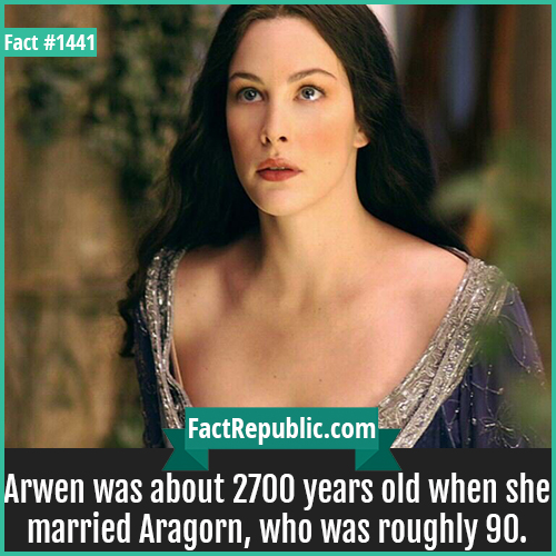 1441. Arwen-Arwen was about 2700 years old when she married Aragorn, who was roughly 90.