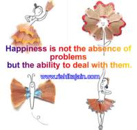 Happiness is not the absence of problems but the ability to deal with them.