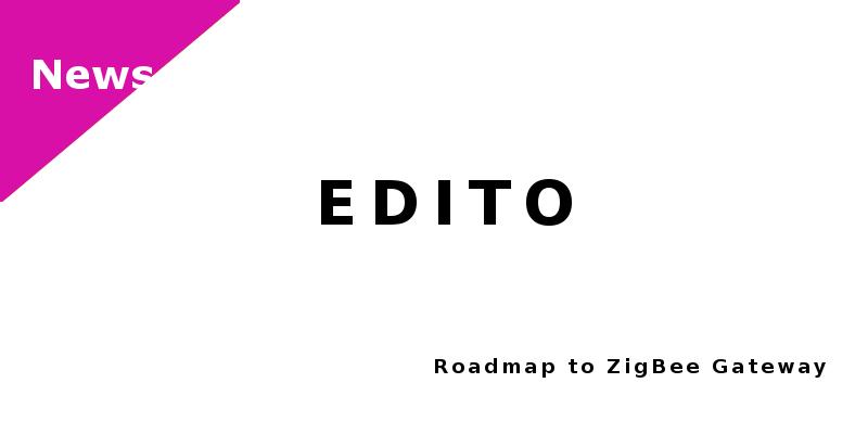 EDITO - Roadmap to Zigbee Gateway
