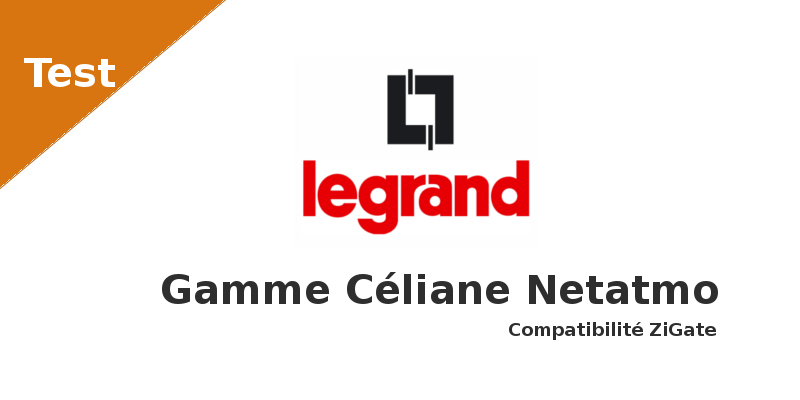 Test - Legrand Céliane by Netatmo - ZiGate