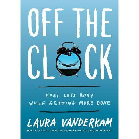 Off the Clock by Laura Vanderkam | Fairly Southern