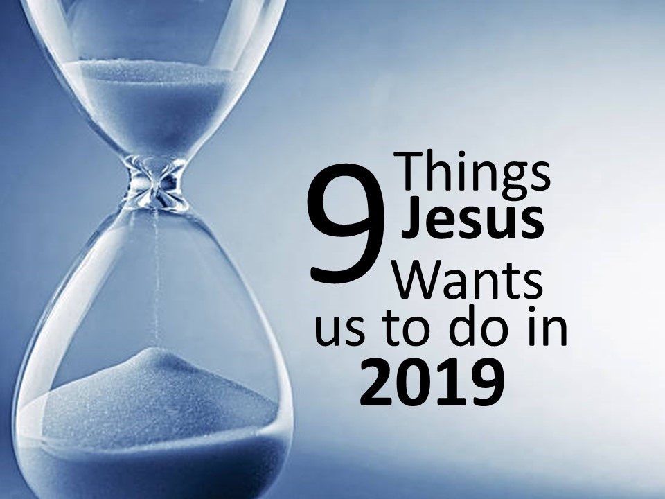 9 Things God Wants Us to do in 2019