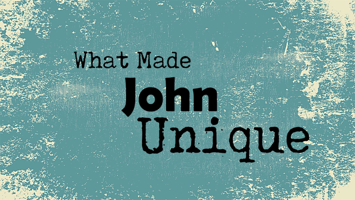 What Made John Unique
