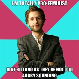 I'm totally pro-feminist - as long as they're not too angry sounding.