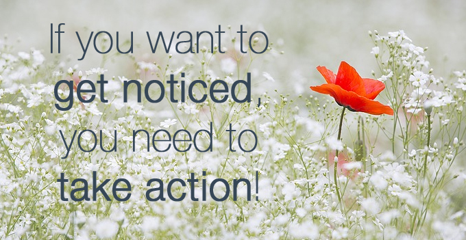 Get noticed, take action