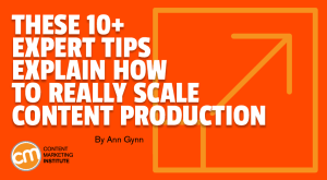 Read more about the article These 10+ Expert Tips Explain How to Really Scale Content Production