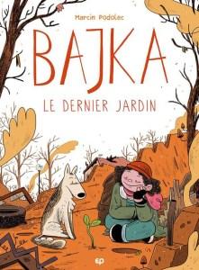Bajka - Le dernier jardin - Marcin Podolec