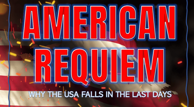 ANNOUNCING A NEW BOOK:  AMERICAN REQUIEM–WHY THE USA FALLS IN THE LAST DAYS
