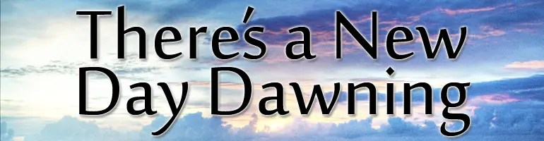 There's a New Day Dawning