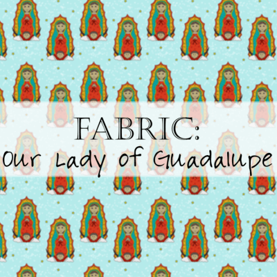 Fabric: Our Lady of Guadalupe