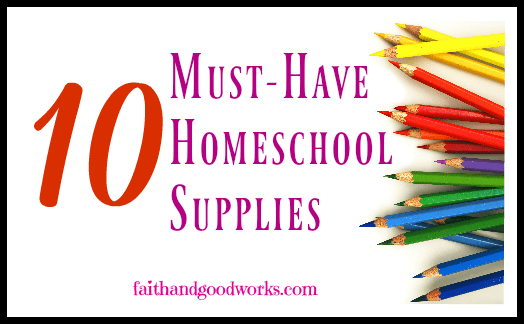 10 Must Have Homeschool Supplies for Our Homeschool Journey