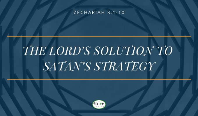 SERMON – MARCH 17, 2019 – THE LORD'S SOLUTION TO SATAN'S STRATEGY