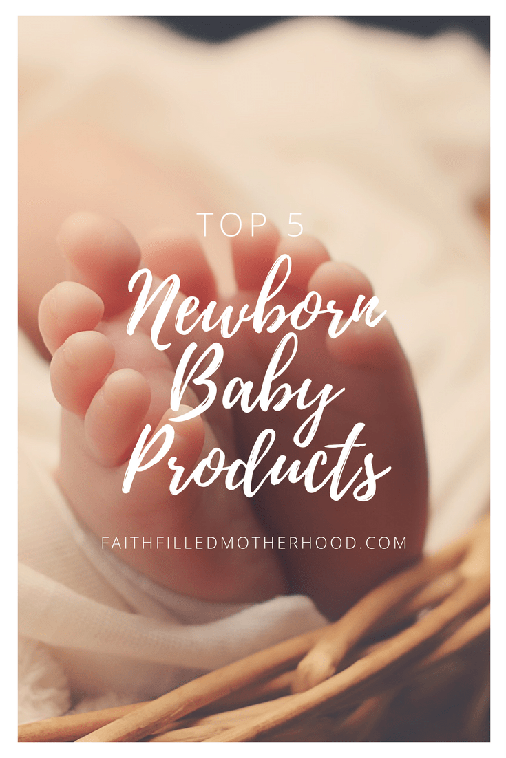 Top 5 Newborn Baby Products | FaithFilledMotherhood.com