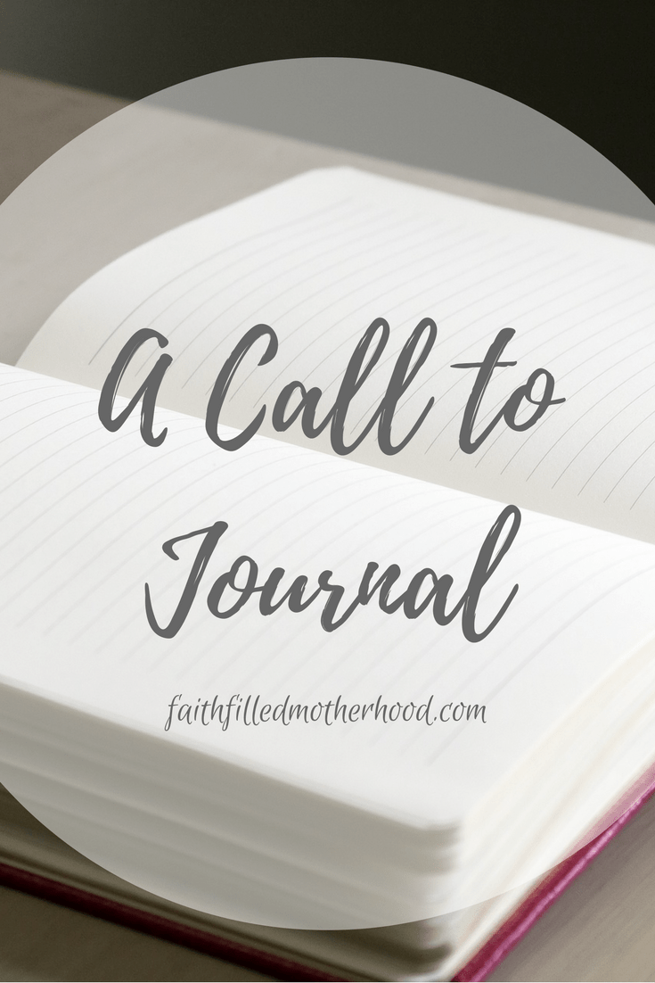 A Call to Journal | Faithfilledmotherhood.com