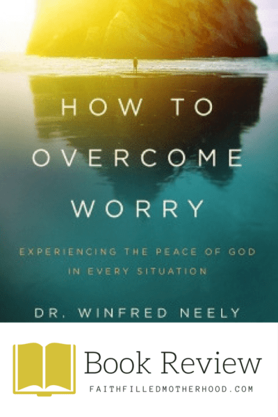 How to Overcome Worry Book Review - FaithFilledMotherhood.com