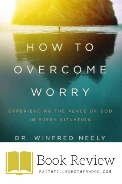 How to Overcome Worry Book Review - FaithFilledMotherhood.com