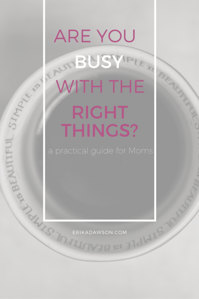 moms who feel BUSY need to read this.