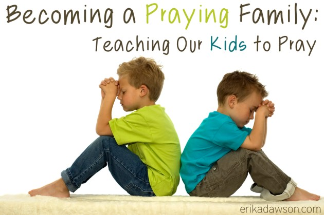 Becoming a Praying Family: Where to start in teaching our kids to pray {erikadawson.com}