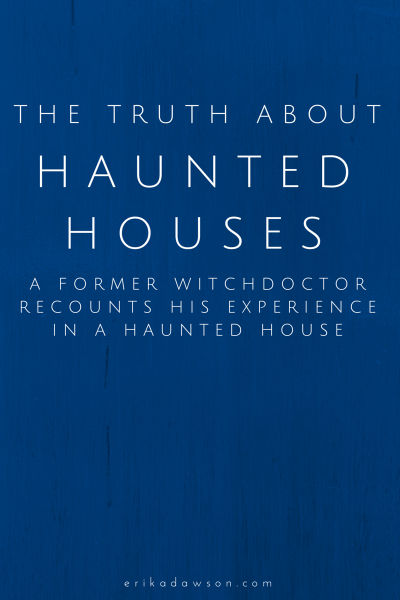 the truth about haunted houses // story from a former witchdoctor
