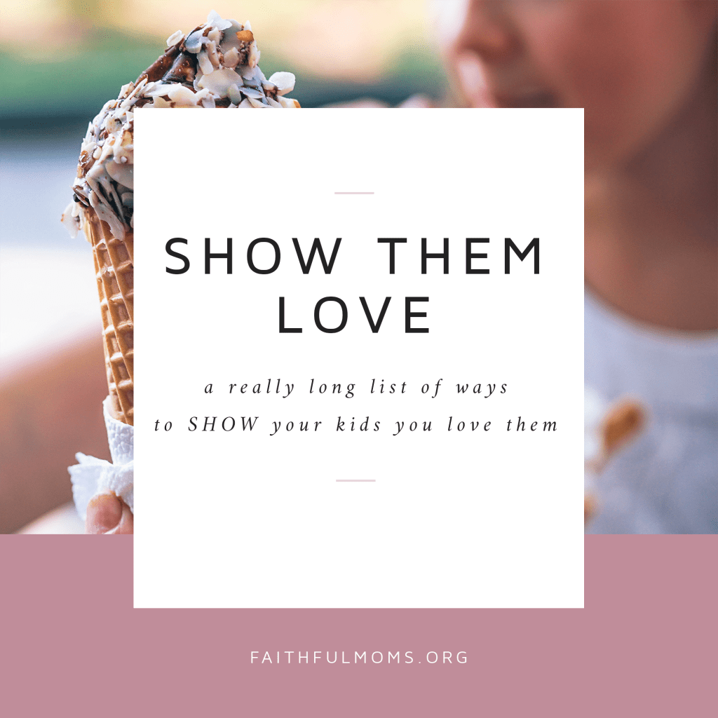 SHOW your kids you love them!! Use their love language and these ideas to demonstrate to your kids that you love them