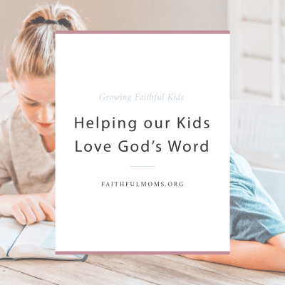 ideas for moms to nurture in their kids a love of the Bible and a respect for God's Word