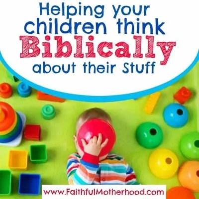 Helping Children think Biblically about their Stuff