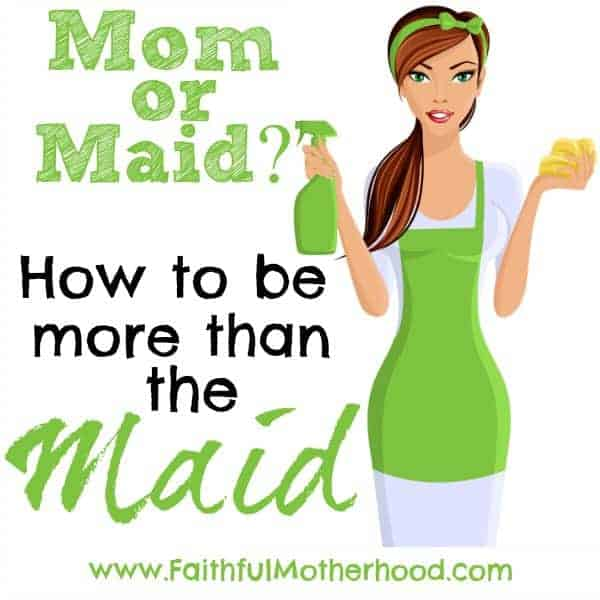 Maid or Mom: How to be more than the Maid