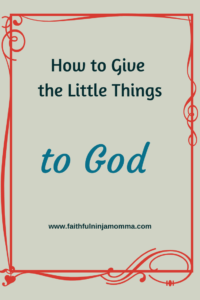 Give God the Little Things