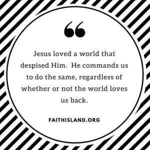 Jesus loved a world that despised Him - Faithisland