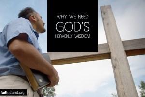 Why we need God's heavenly wisdom