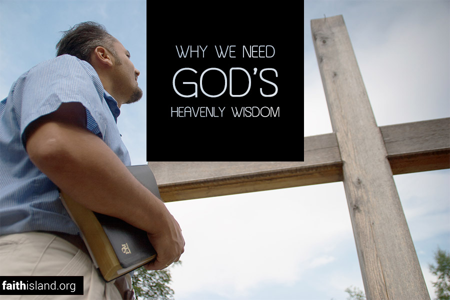 Why we need God's heavenly wisdom