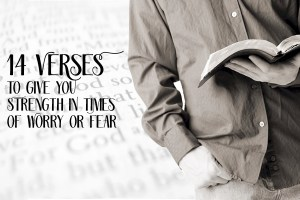 14 Verses to Give You Strength in Times of Worry or Fear
