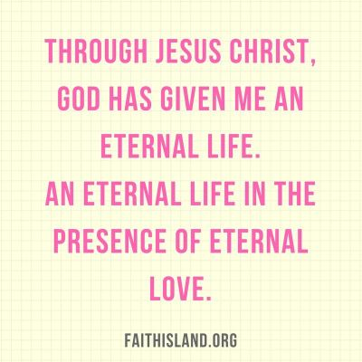 God has given me an eternal life - Faithisland