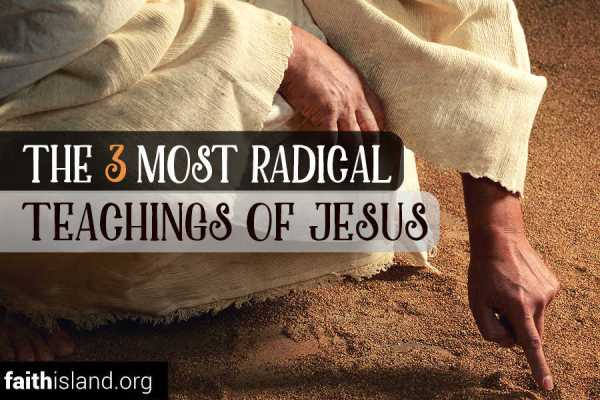 3 Most Radical Teachings of Jesus