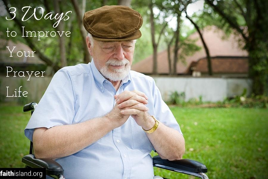3 Ways to Improve Your Prayer Life