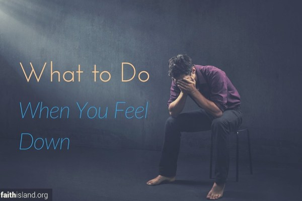 What to do when you feel down