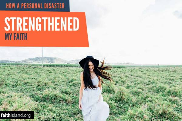 How a personal disaster strengthened my faith
