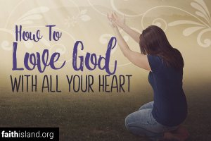 How to love God with all your heart