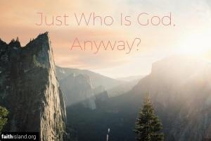 Just Who Is God, Anyway?