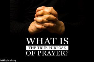What is the true purpose of prayer?