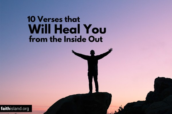10 Bible verses that will heal you from the inside out
