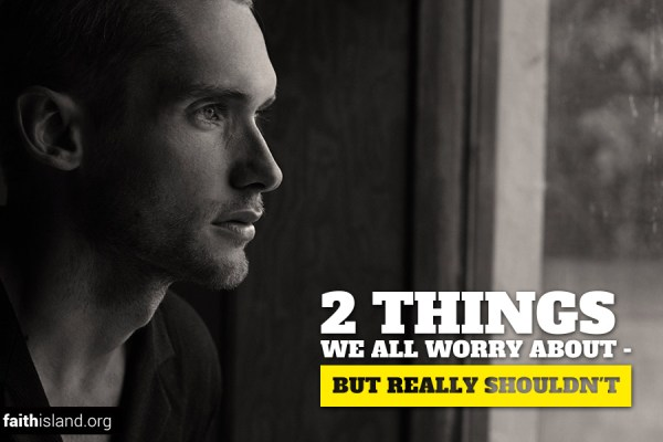 2 things we all worry about