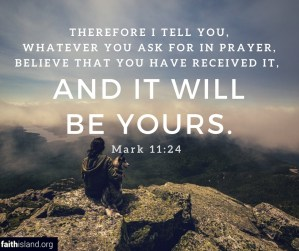 It will be yours Mark 11:24