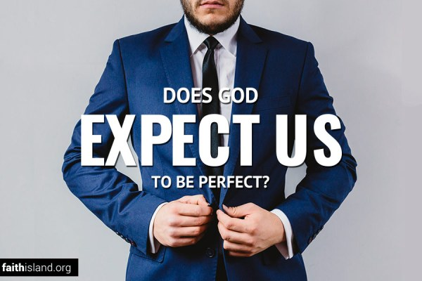 Does God expect us to be perfect?