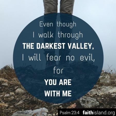 Even though I walk through the darkest valley - Psalm 23