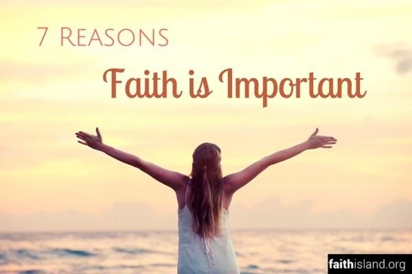 7 Reasons Faith Is Important